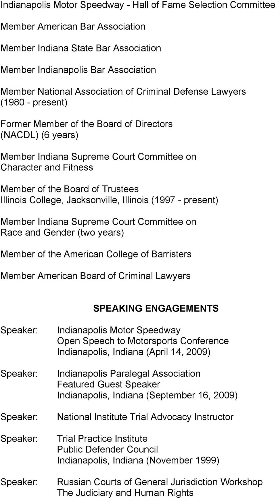Illinois College, Jacksonville, Illinois (1997 - present) Member Indiana Supreme Court Committee on Race and Gender (two years) Member of the American College of Barristers Member American Board of
