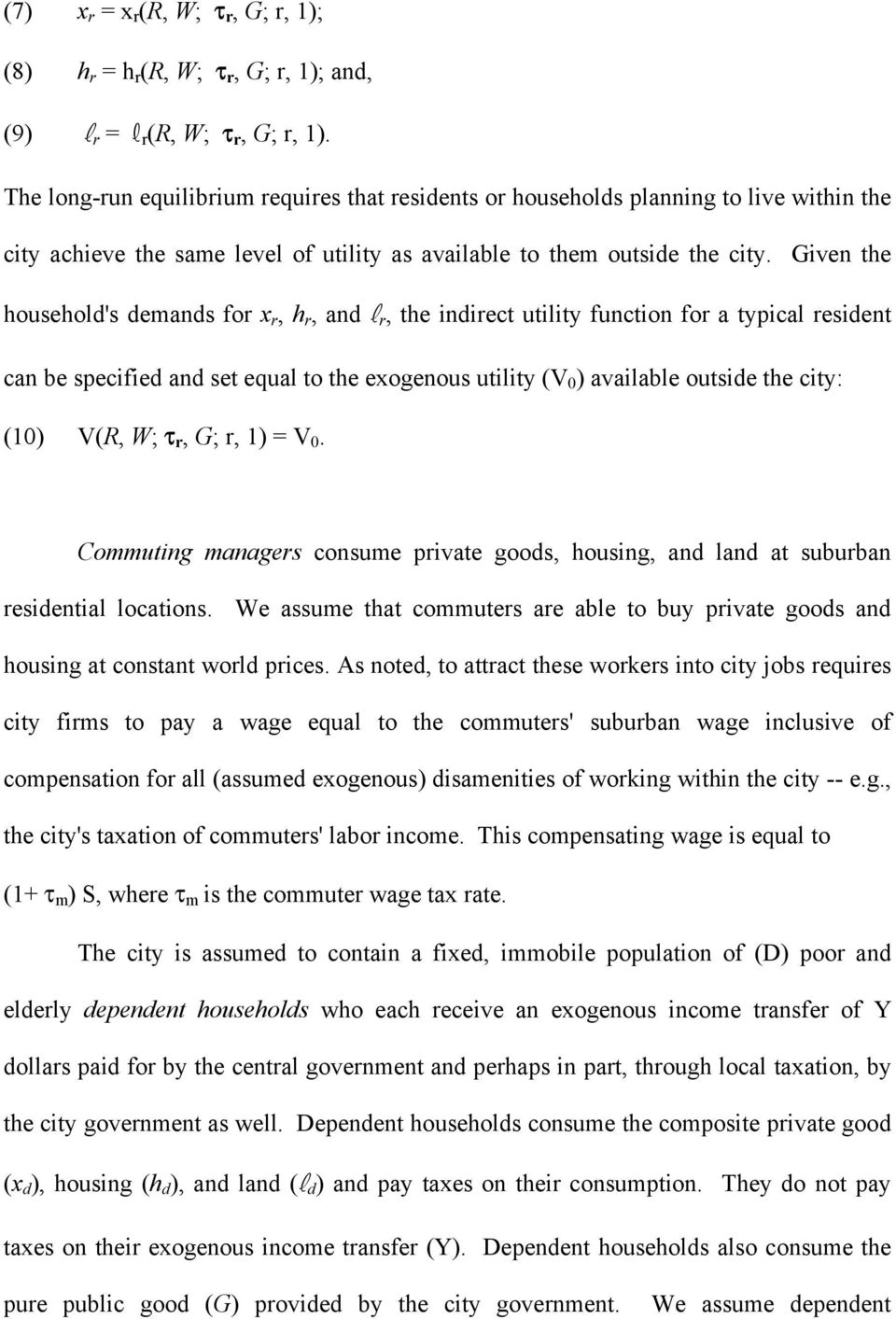 Given the household's demands for x r, h r, and r R, the indirect utility function for a typical resident can be specified and set equal to the exogenous utility (V 0 ) available outside the city: