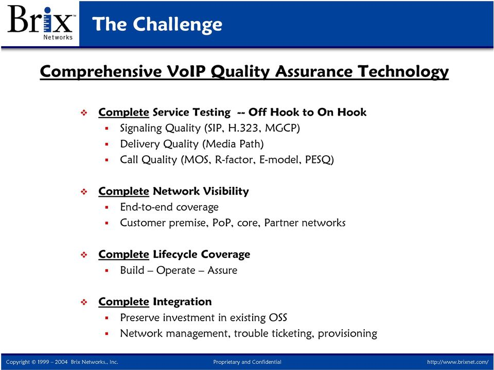 323, MGCP) Delivery Quality (Media Path) Call Quality (MOS, R-factor, E-model, PESQ) Complete Network Visibility