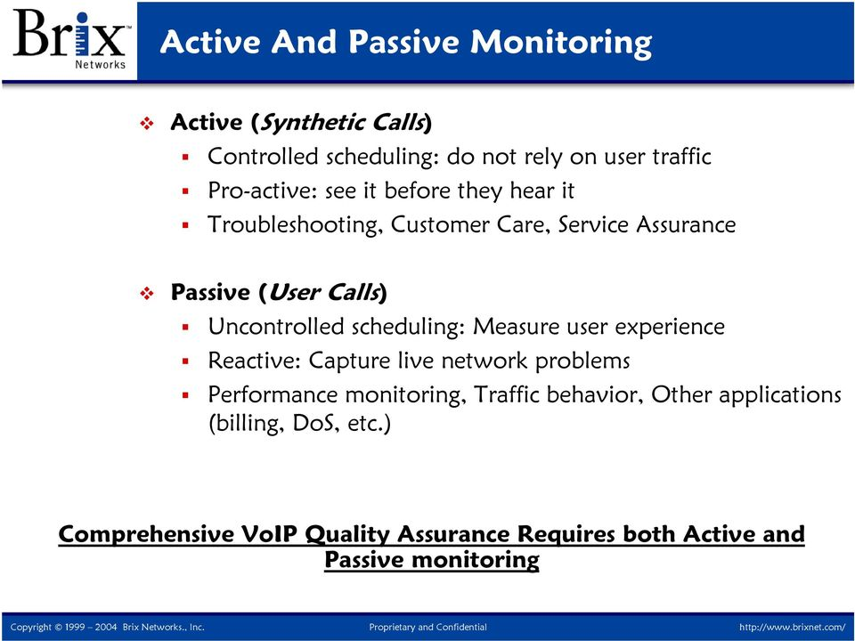 Uncontrolled scheduling: Measure user experience Reactive: Capture live network problems Performance monitoring,