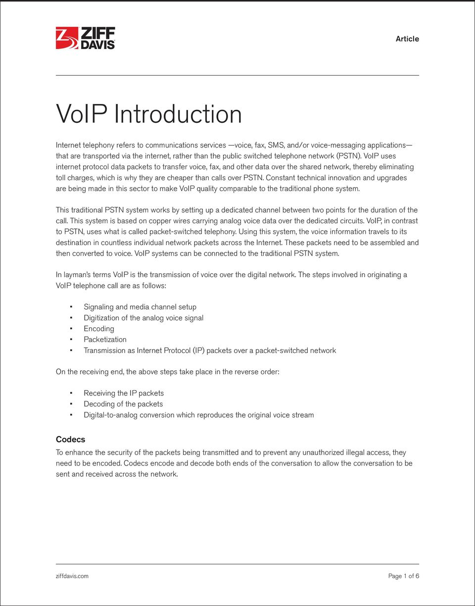 VoIP uses internet protocol data packets to transfer voice, fax, and other data over the shared network, thereby eliminating toll charges, which is why they are cheaper than calls over PSTN.