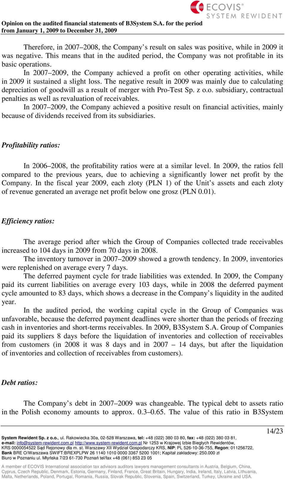 The negative result in 2009 was mainly due to calculating depreciation of goodwill as a result of merger with Pro-Test Sp. z o.o. subsidiary, contractual penalties as well as revaluation of receivables.
