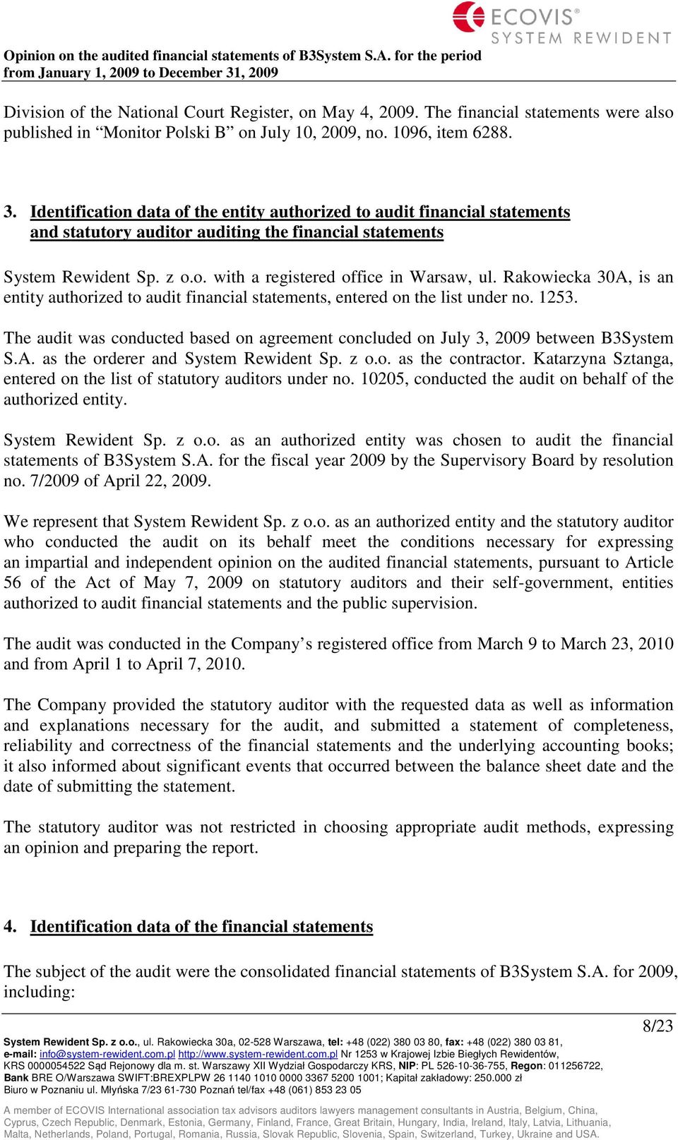Rakowiecka 30A, is an entity authorized to audit financial statements, entered on the list under no. 1253. The audit was conducted based on agreement concluded on July 3, 2009 between B3System S.A. as the orderer and System Rewident Sp.
