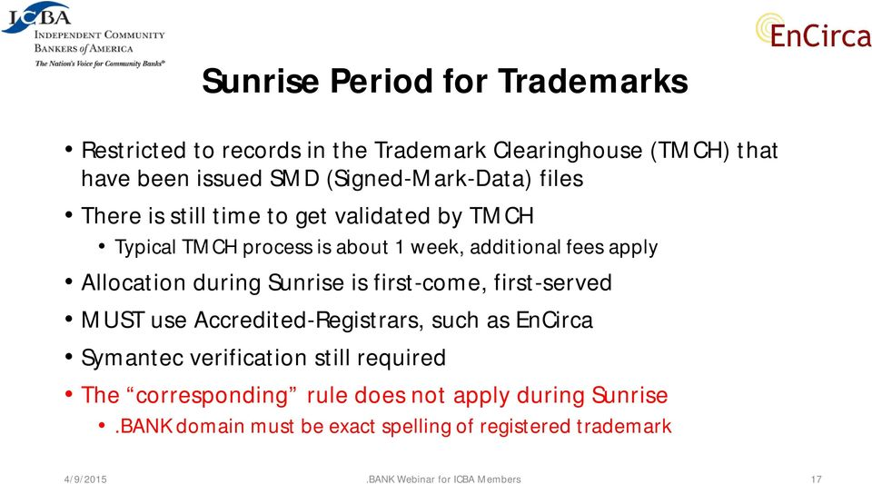 Sunrise is first-come, first-served MUST use Accredited-Registrars, such as EnCirca Symantec verification still required The