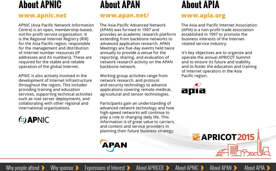 These are required for the stable and reliable operation of the global Internet. APNIC is also actively involved in the development of Internet infrastructure throughout the region.