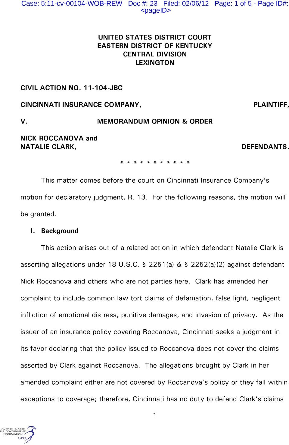 * * * * * * * * * * * This matter comes before the court on Cincinnati Insurance Company s motion for declaratory judgment, R. 13. For the following reasons, the motion will be granted. I. Background This action arises out of a related action in which defendant Natalie Clark is asserting allegations under 18 U.