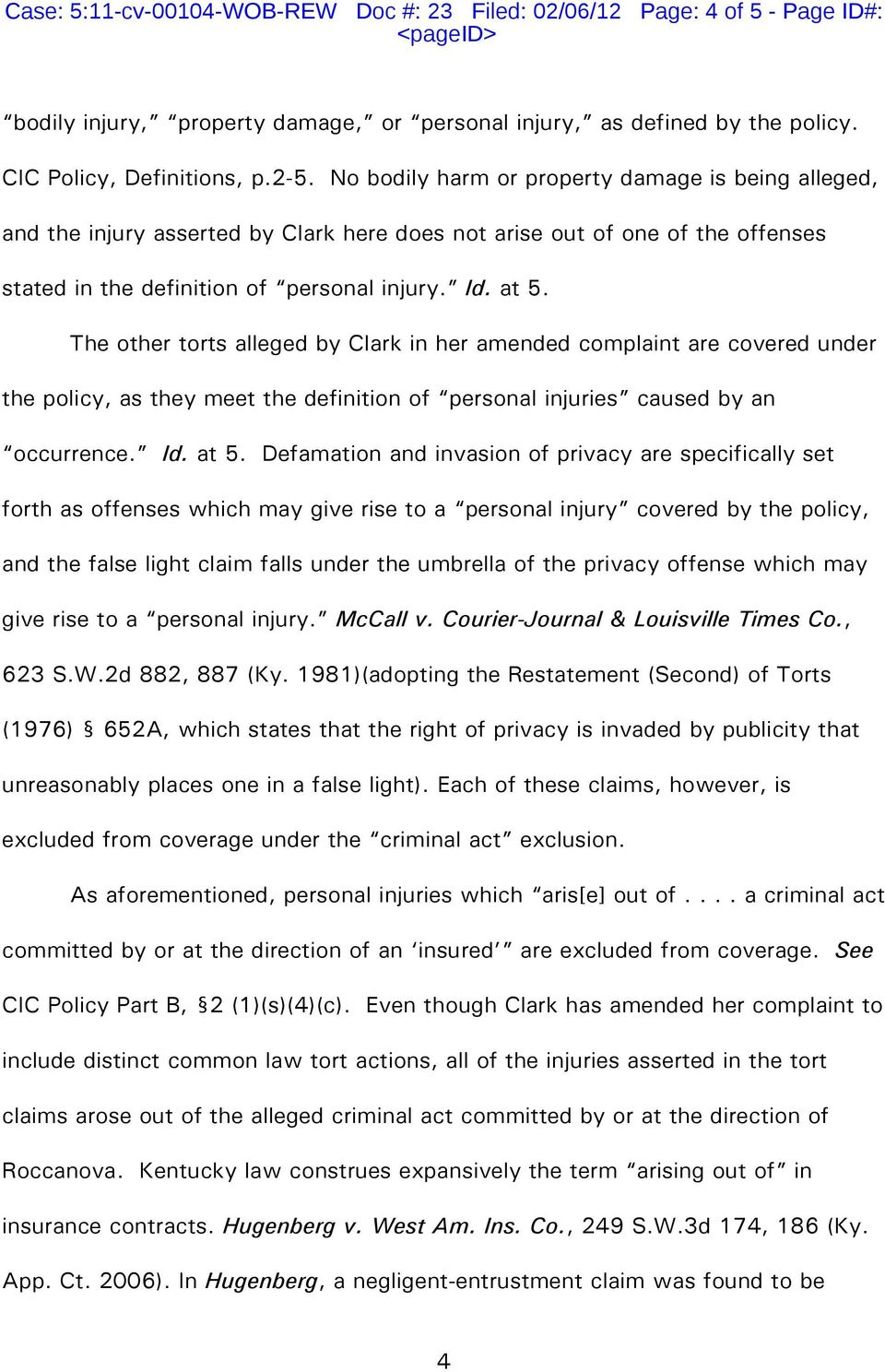 The other torts alleged by Clark in her amended complaint are covered under the policy, as they meet the definition of personal injuries caused by an occurrence. Id. at 5.