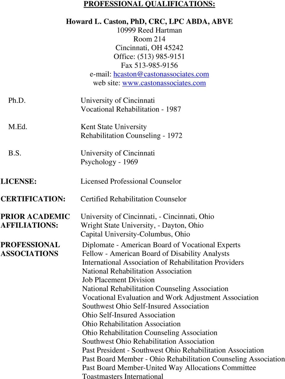 LICENSE: CERTIFICATION: PRIOR ACADEMIC AFFILIATIONS: PROFESSIONAL ASSOCIATIONS University of Cincinnati Vocational Rehabilitation - 1987 Kent State University Rehabilitation Counseling - 1972