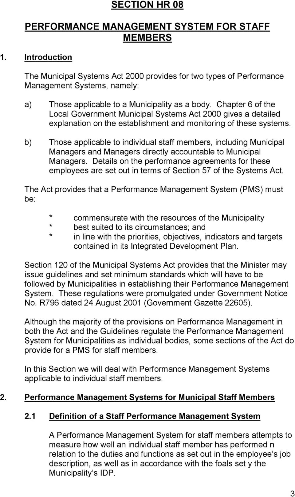 Chapter 6 of the Local Government Municipal Systems Act 2000 gives a detailed explanation on the establishment and monitoring of these systems.