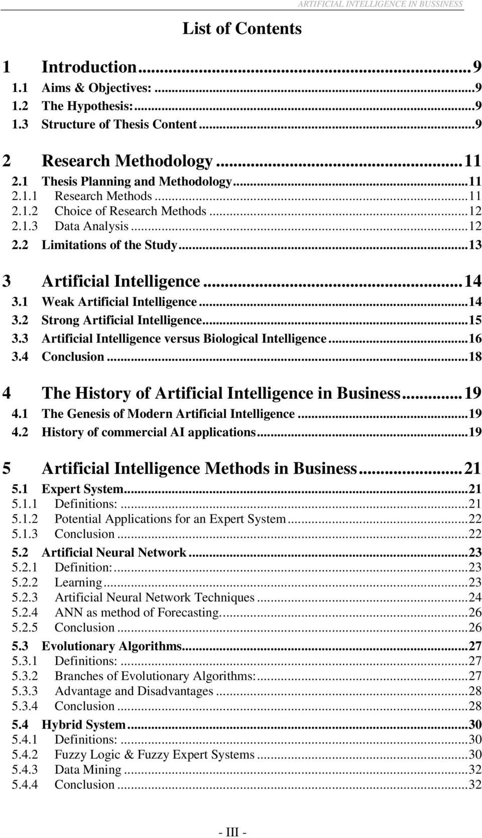 1 Weak Artificial Intelligence...14 3.2 Strong Artificial Intelligence...15 3.3 Artificial Intelligence versus Biological Intelligence...16 3.4 Conclusion.