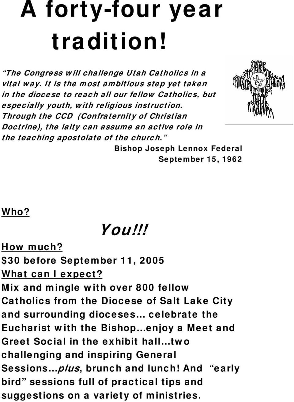 Through the CCD (Confraternity of Christian Doctrine), the laity can assume an active role in the teaching apostolate of the church. Bishop Joseph Lennox Federal September 15, 1962 Who? You!!! How much?