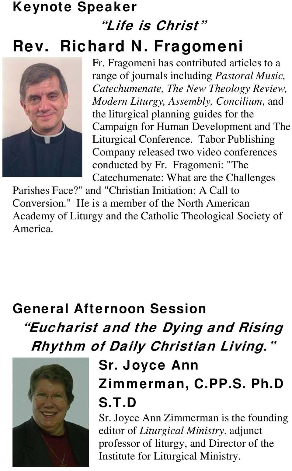 the Campaign for Human Development and The Liturgical Conference. Tabor Publishing Company released two video conferences conducted by Fr.