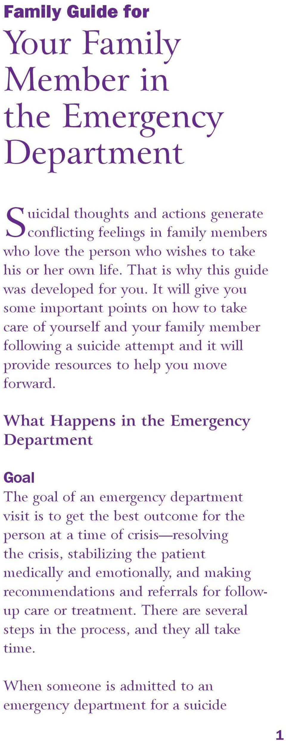 It will give you some important points on how to take care of yourself and your family member following a suicide attempt and it will provide resources to help you move forward.
