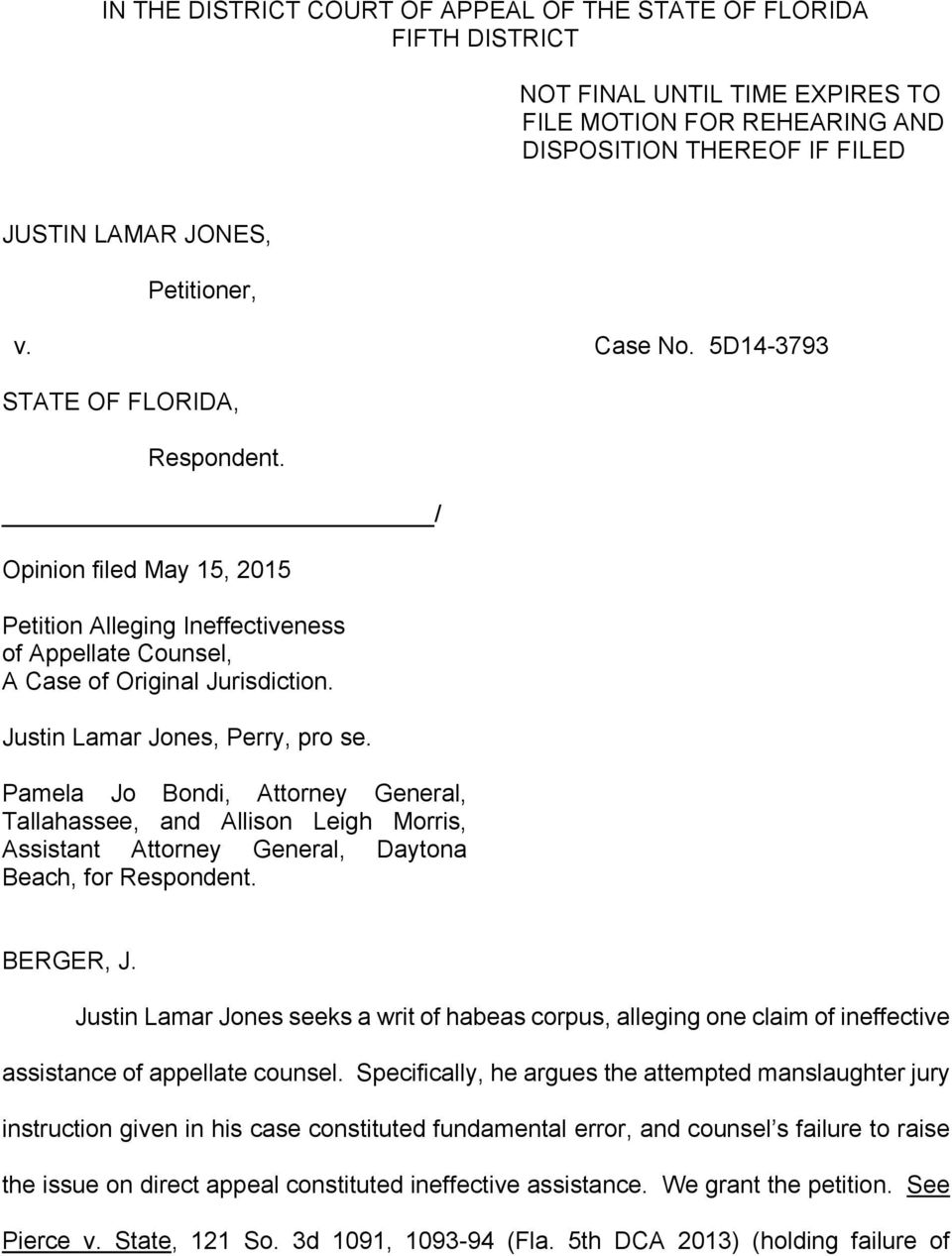Justin Lamar Jones, Perry, pro se. Pamela Jo Bondi, Attorney General, Tallahassee, and Allison Leigh Morris, Assistant Attorney General, Daytona Beach, for Respondent. BERGER, J.