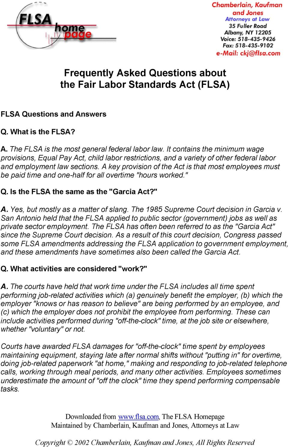 "A key provision of the Act is that most employees must be paid time and one-half for all overtime ""hours worked."" Q. Is the FLSA the same as the ""Garcia Act?"" A. Yes, but mostly as a matter of slang."