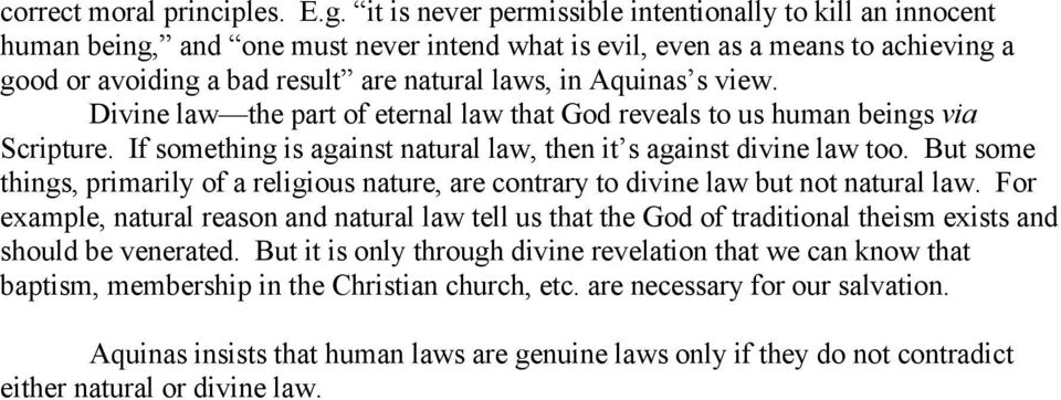 Aquinas s view. Divine law the part of eternal law that God reveals to us human beings via Scripture. If something is against natural law, then it s against divine law too.