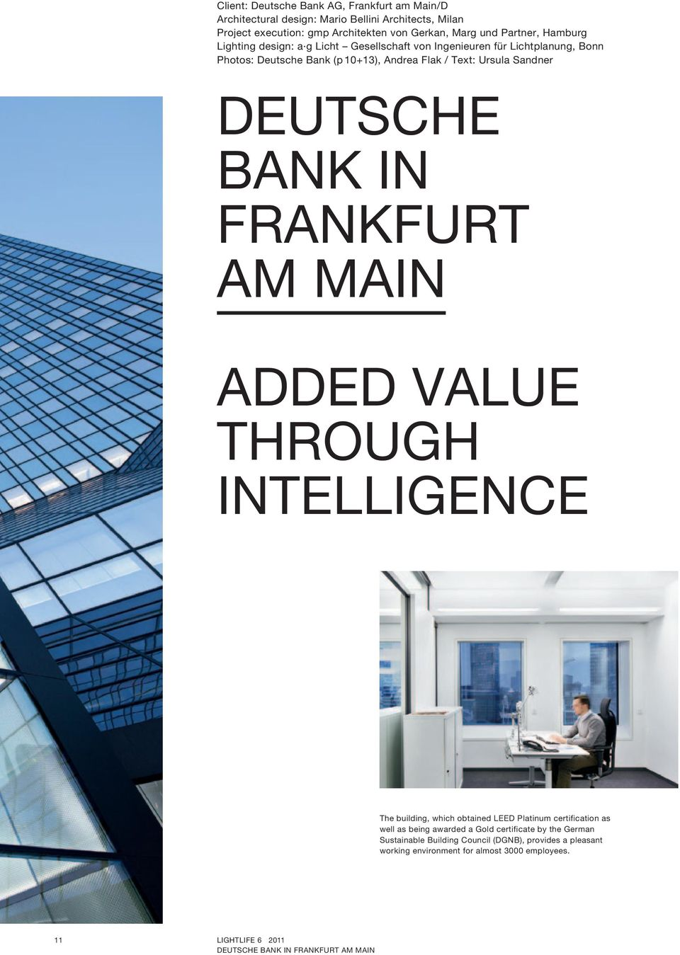 BANK IN FRANKFURT AM MAIN ADDED VALUE THROUGH INTELLIGENCE The building, which obtained LEED Platinum certification as well as being awarded a Gold certificate by