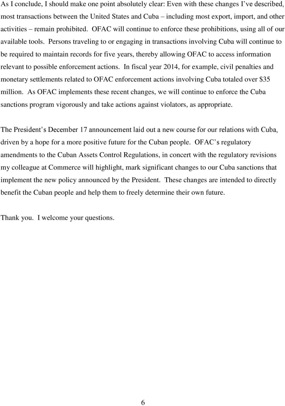 Persons traveling to or engaging in transactions involving Cuba will continue to be required to maintain records for five years, thereby allowing OFAC to access information relevant to possible