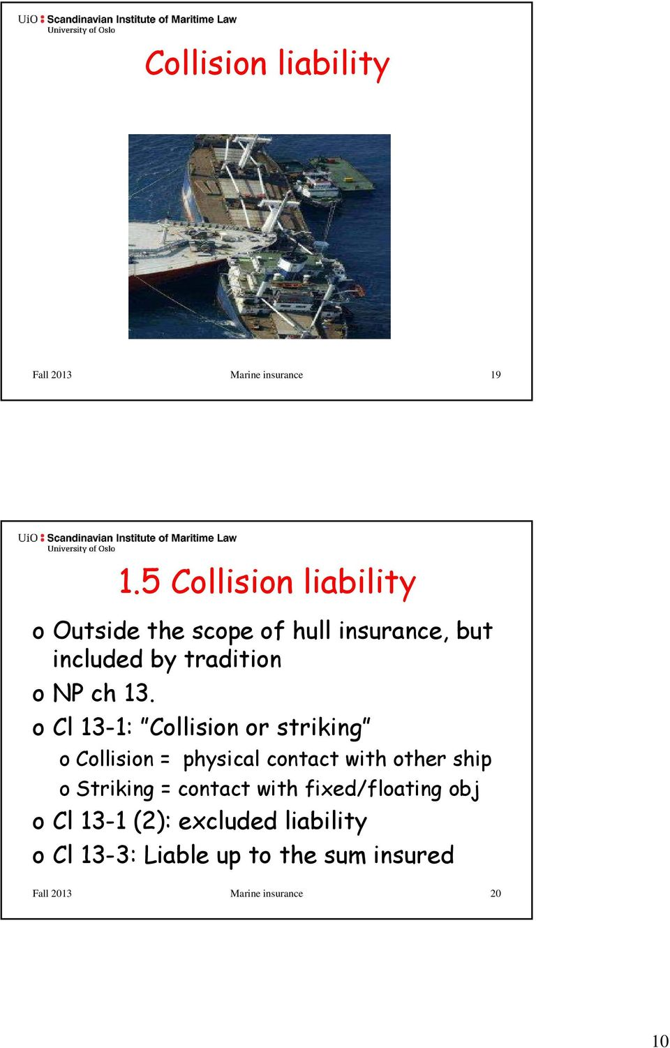 13. o Cl 13-1: Collision or striking o Collision = physical contact with other ship o Striking