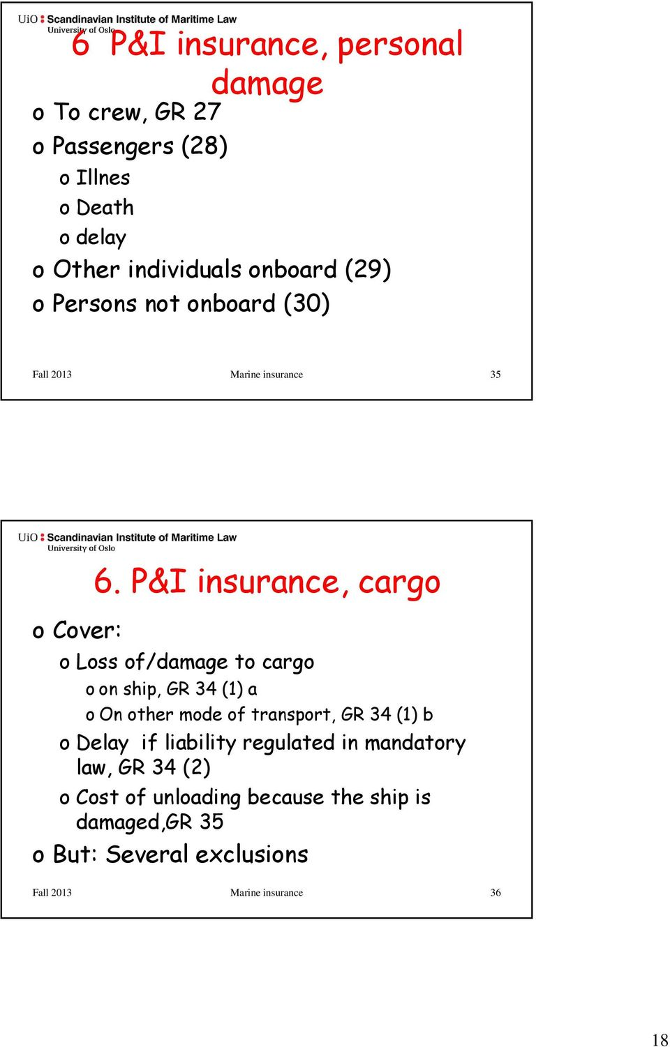 P&I insurance, cargo o Loss of/damage to cargo o on ship, GR 34 (1) a o On other mode of transport, GR 34 (1) b o