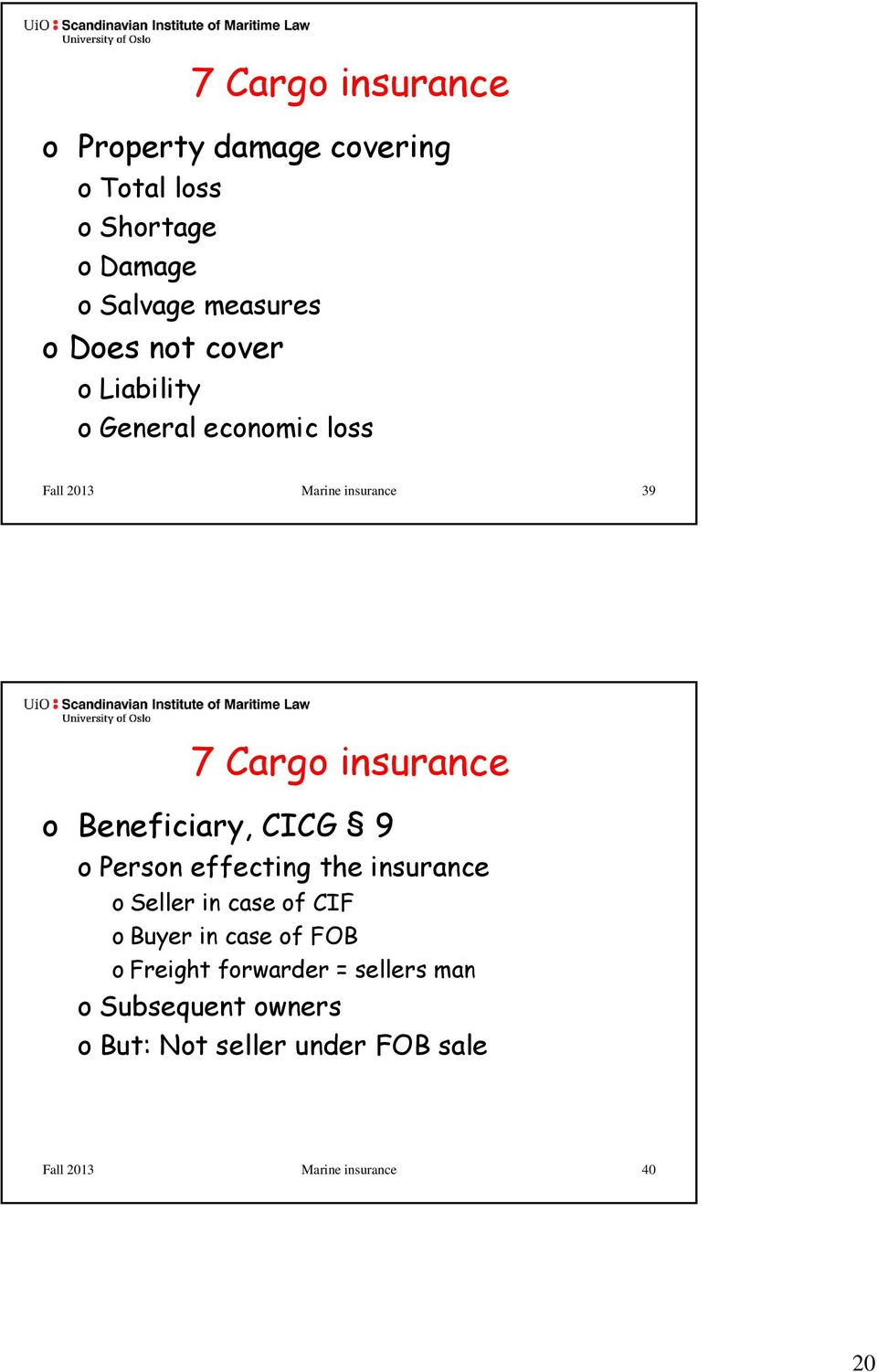 Beneficiary, CICG 9 o Person effecting the insurance o Seller in case of CIF o Buyer in case of FOB o