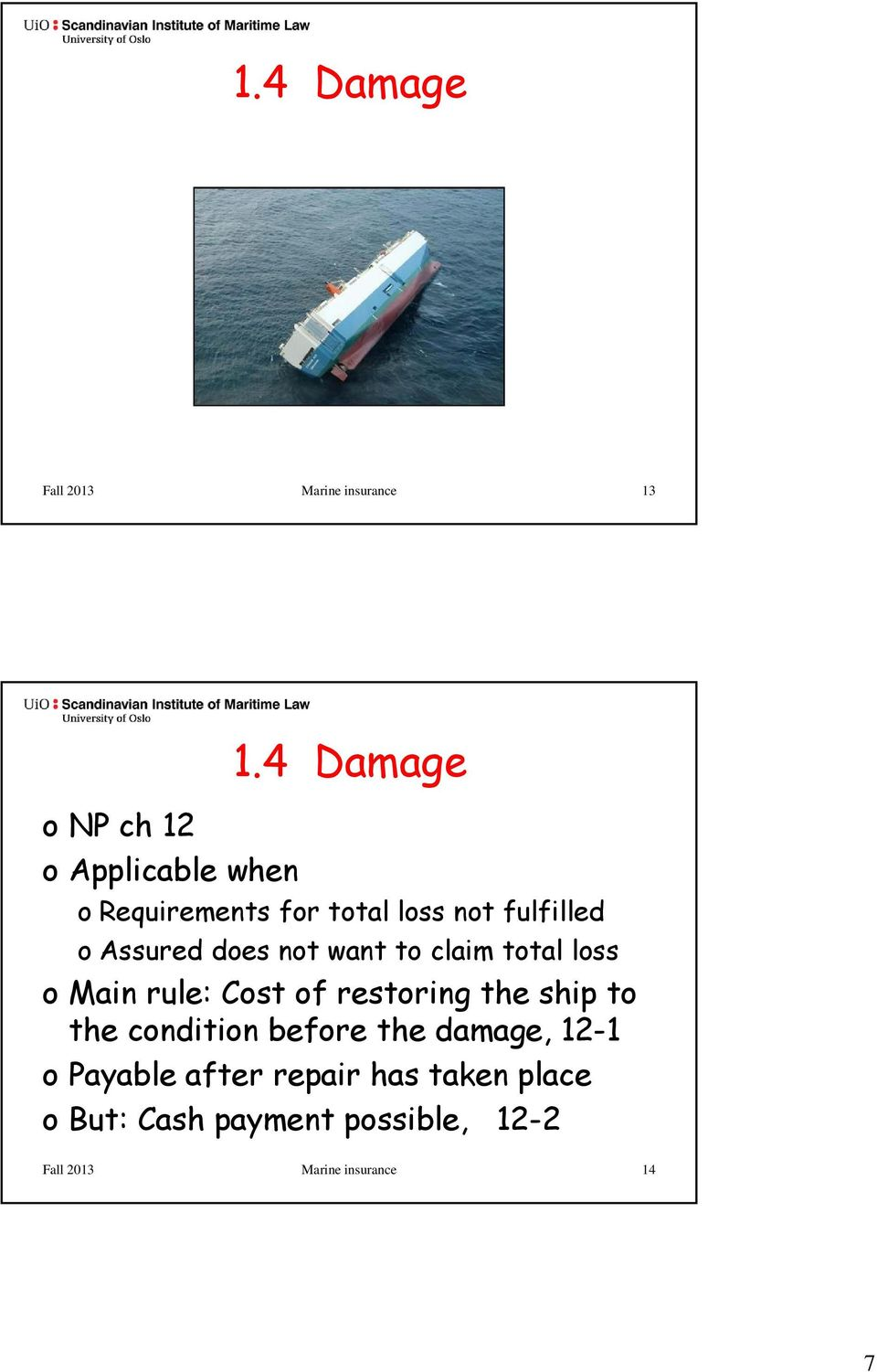 total loss o Main rule: Cost of restoring the ship to the condition before the damage,
