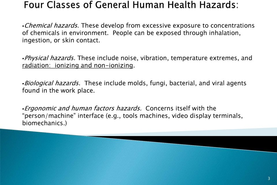 These include noise, vibration, temperature extremes, and radiation: ionizing and non-ionizing. Biological hazards.