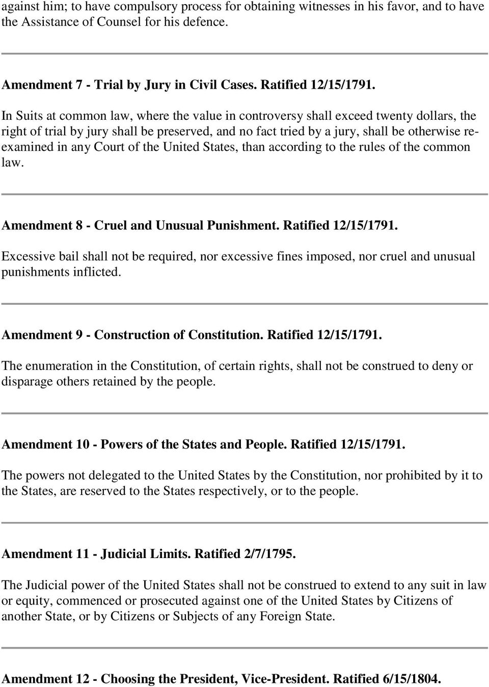 Court of the United States, than according to the rules of the common law. Amendment 8 - Cruel and Unusual Punishment. Ratified 12/15/1791.