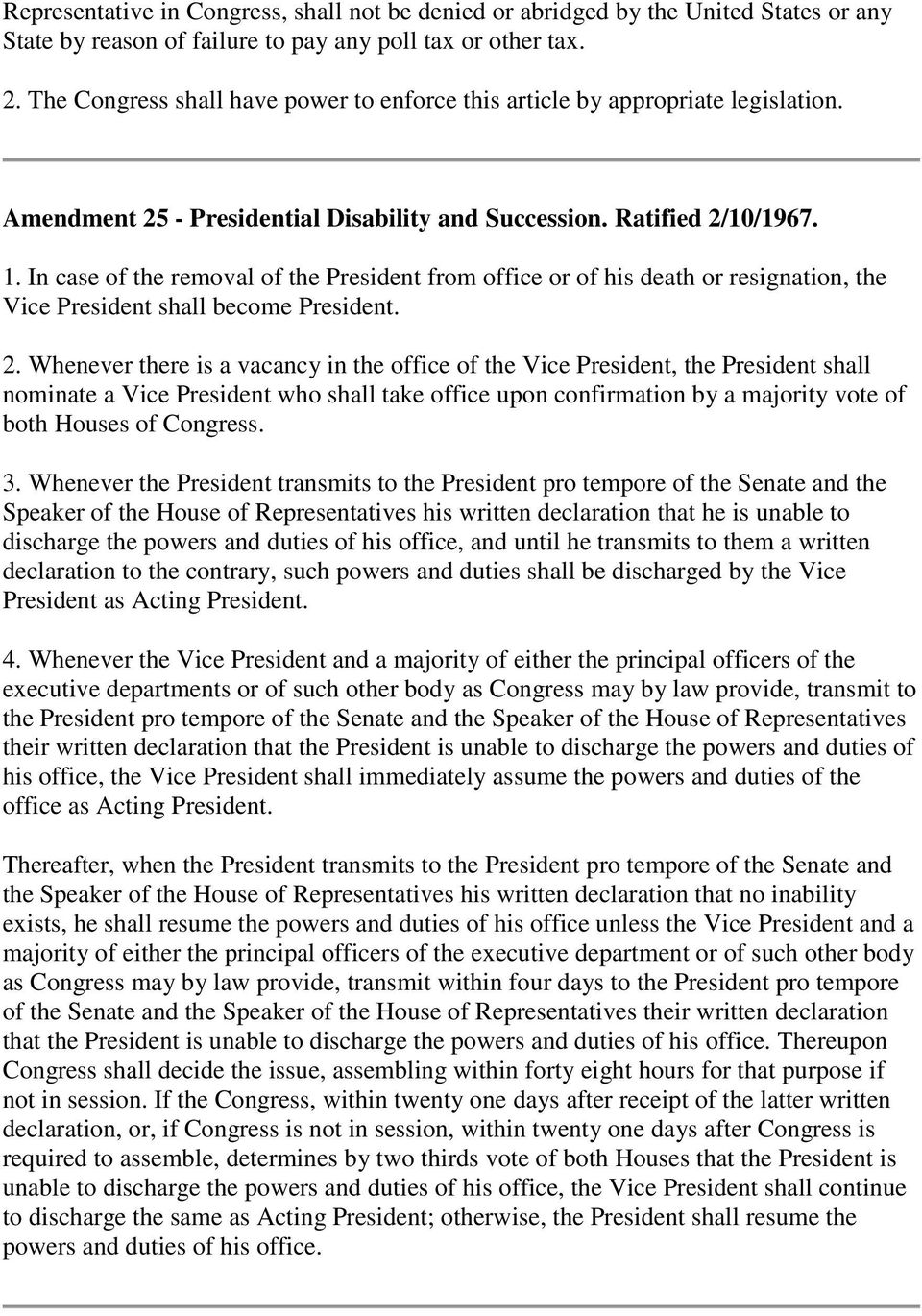 In case of the removal of the President from office or of his death or resignation, the Vice President shall become President. 2.