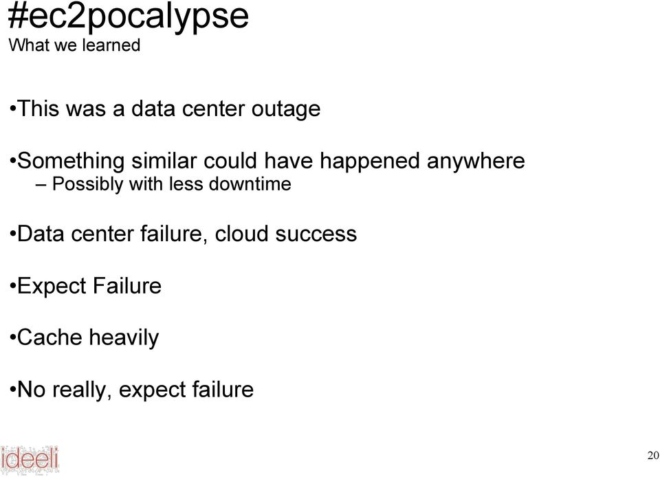 Possibly with less downtime Data center failure, cloud