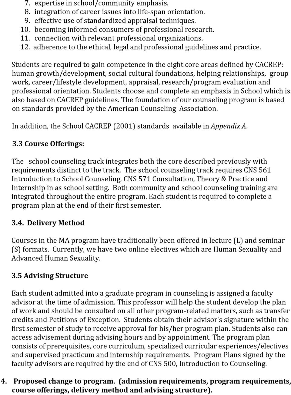 Students are required to gain competence in the eight core areas defined by CACREP: human growth/development, social cultural foundations, helping relationships, group work, career/lifestyle