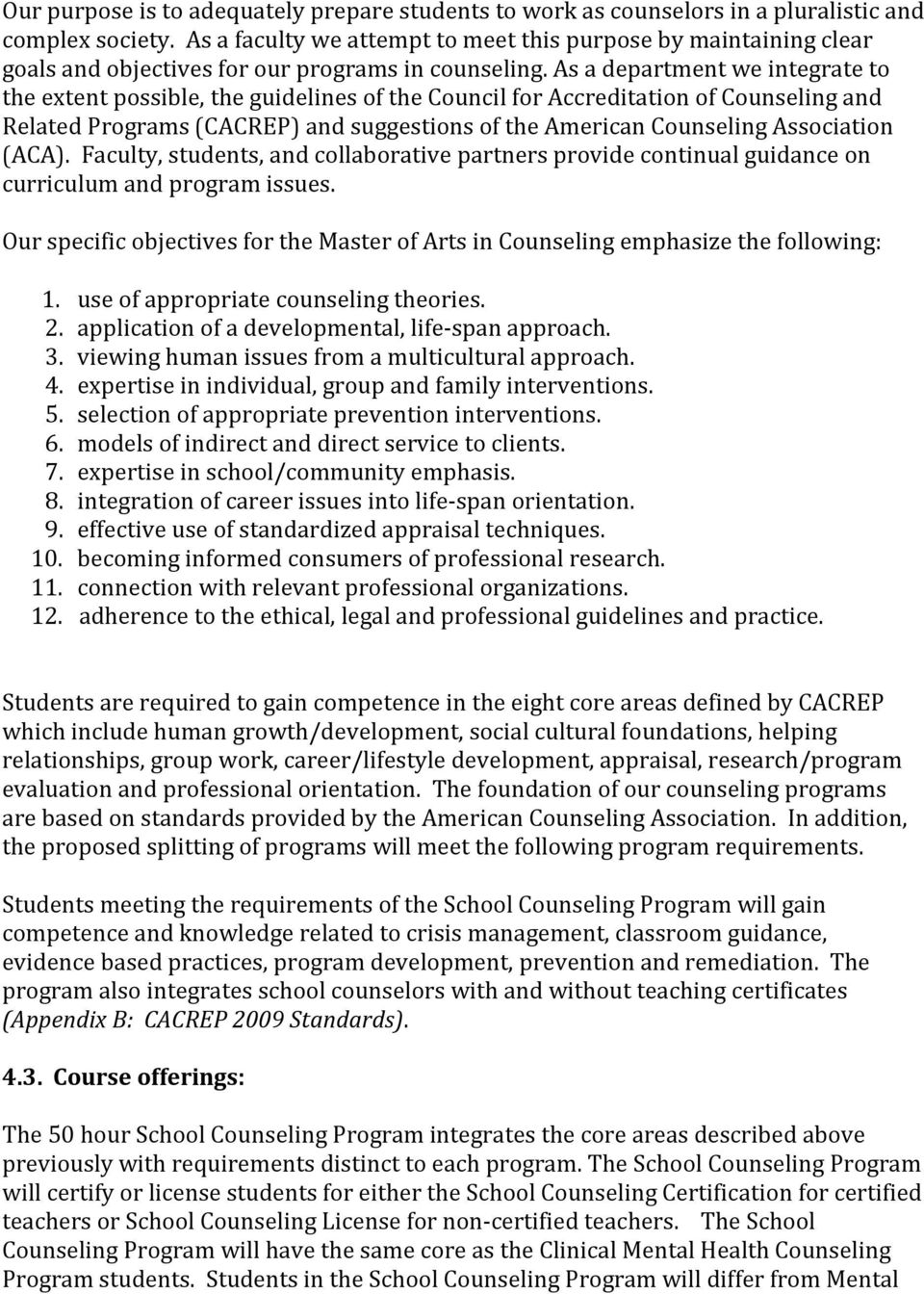 As a department we integrate to the extent possible, the guidelines of the Council for Accreditation of Counseling and Related Programs (CACREP) and suggestions of the American Counseling Association