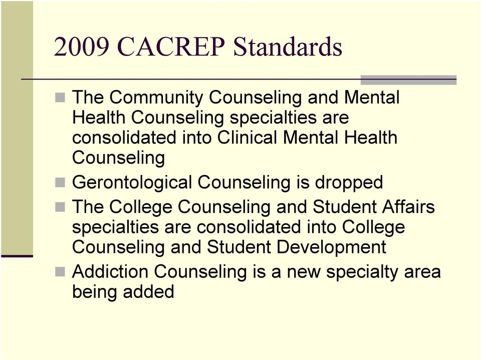 dropped The College Counseling and Student Affairs specialties are consolidated into