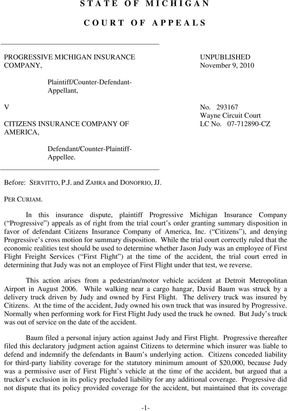 In this insurance dispute, plaintiff Progressive Michigan Insurance Company ( Progressive ) appeals as of right from the trial court s order granting summary disposition in favor of defendant
