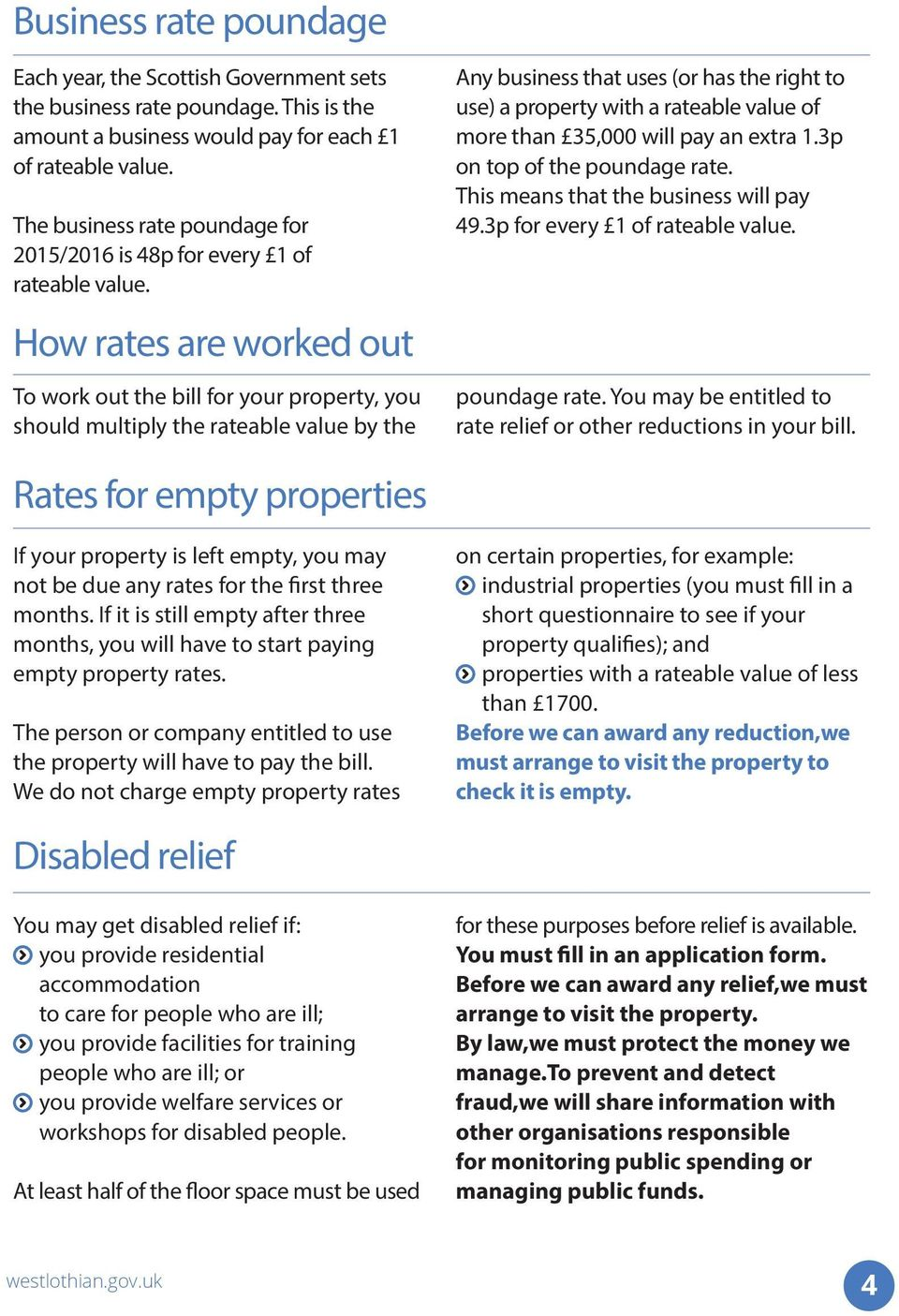 How rates are worked out To work out the bill for your property, you should multiply the rateable value by the Any business that uses (or has the right to use) a property with a rateable value of