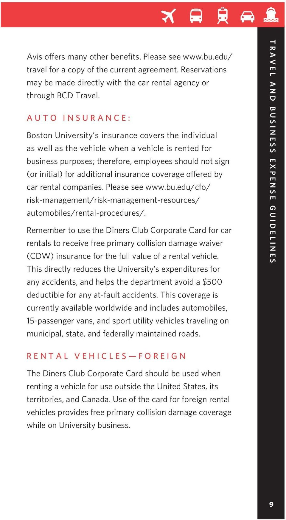additional insurance coverage offered by car rental companies. Please see www.bu.edu/cfo/ risk-management/risk-management-resources/ automobiles/rental-procedures/.