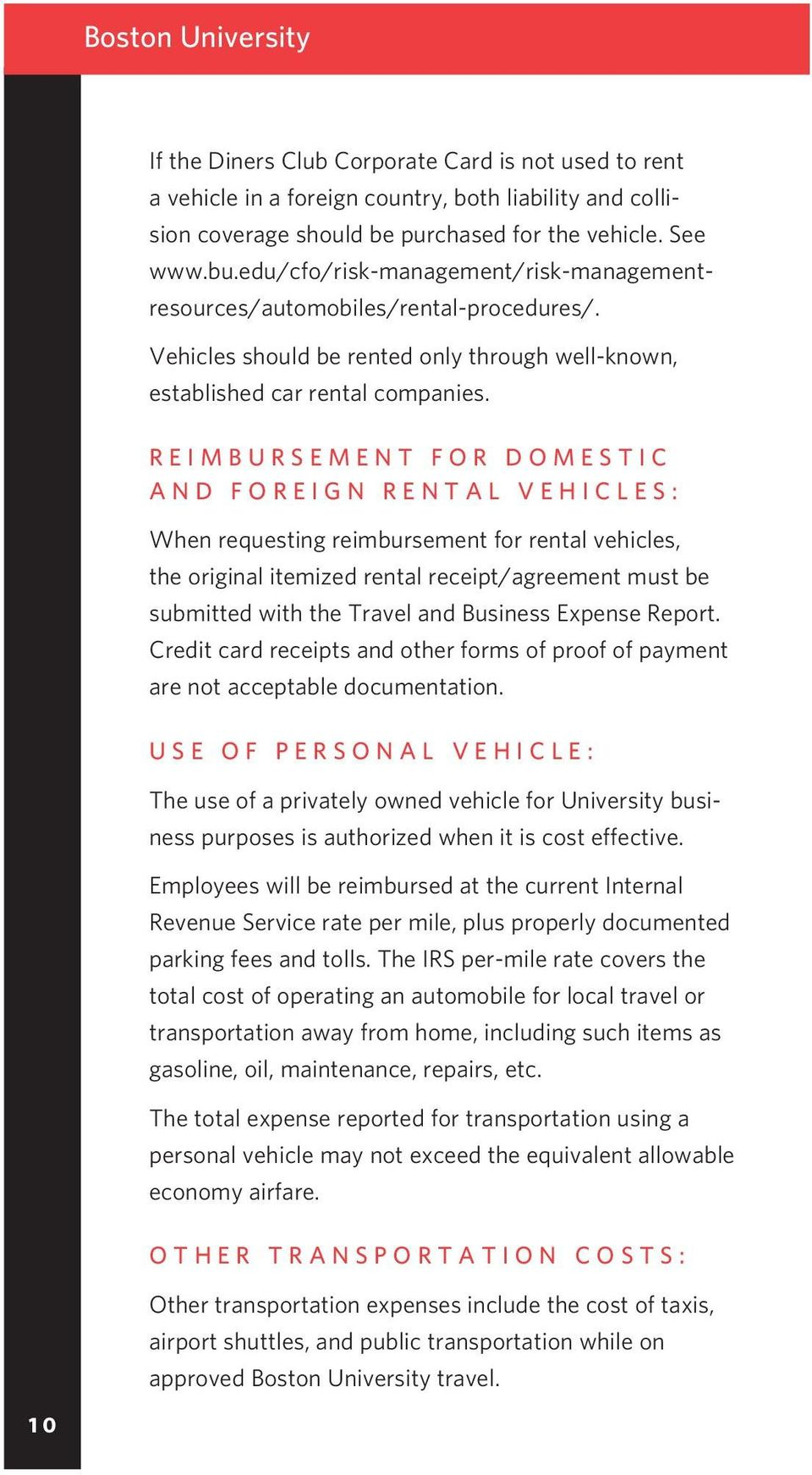 Reimbursement for Domestic and Foreign Rental Vehicles: When requesting reimbursement for rental vehicles, the original itemized rental receipt/agreement must be submitted with the Travel and