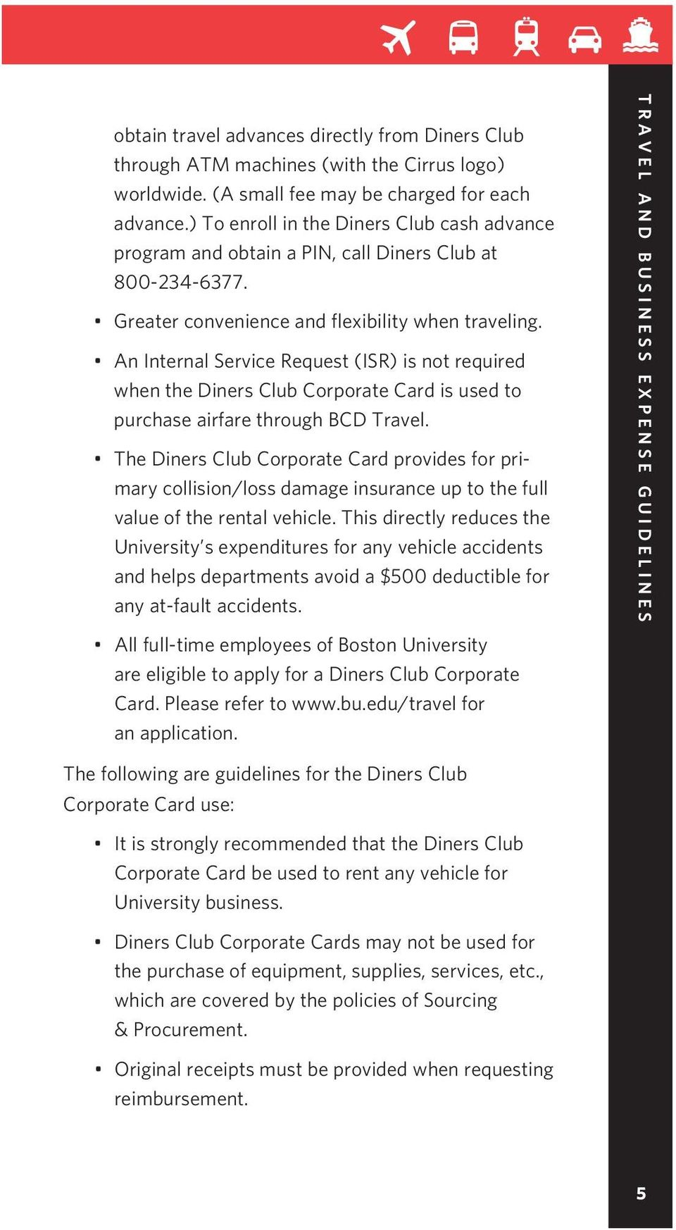 An Internal Service Request (ISR) is not required when the Diners Club Corporate Card is used to purchase airfare through BCD Travel.