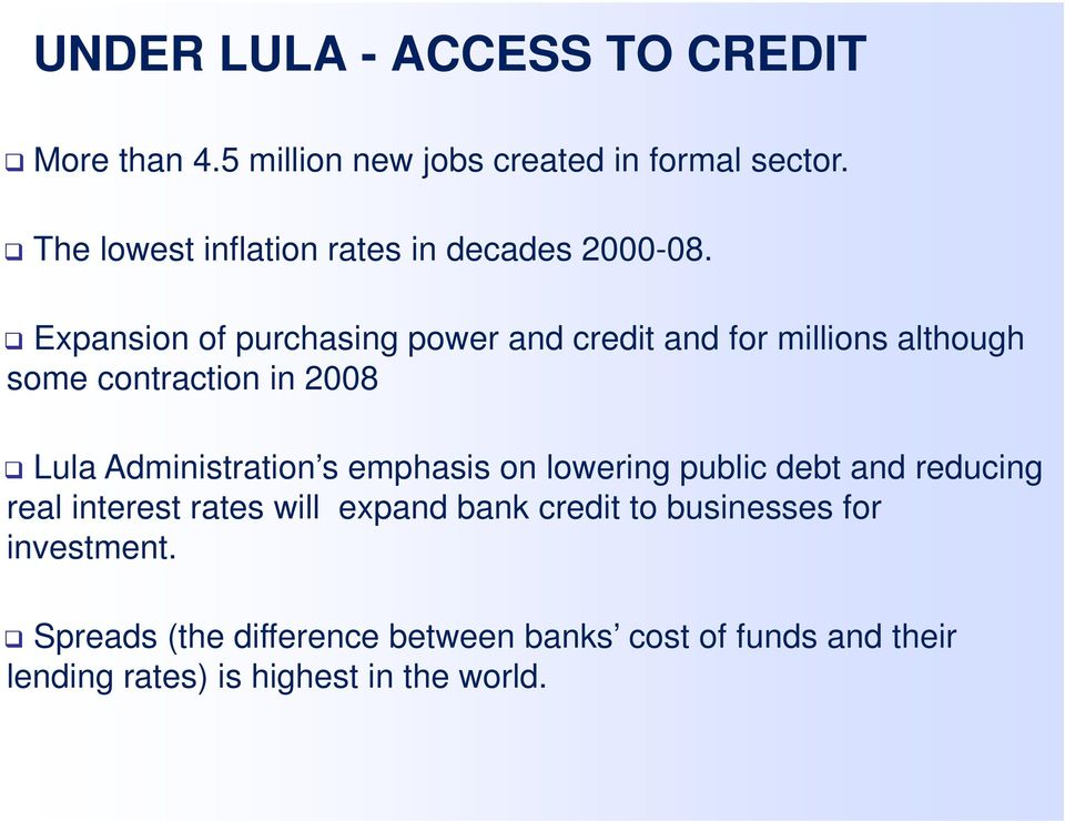 Expansion of purchasing power and credit and for millions although some contraction in 2008 Lula Administration s