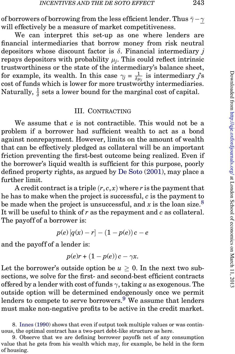 Financial intermediary j repays depositors with probability μ j. This could reflect intrinsic trustworthiness or the state of the intermediary s balance sheet, for example, its wealth.