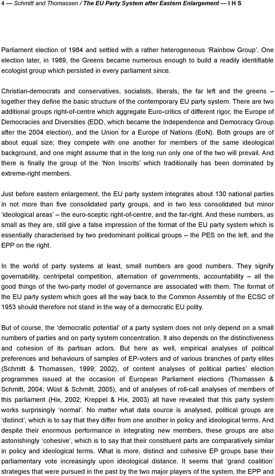 Christian-democrats and conservatives, socialists, liberals, the far left and the greens together they define the basic structure of the contemporary EU party system.