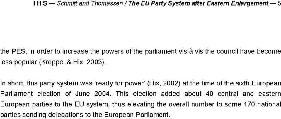 In short, this party system was ready for power (Hix, 2002) at the time of the sixth European Parliament election of June 2004.