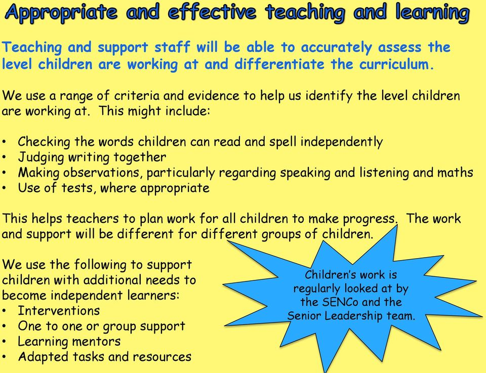 This might include: Checking the words children can read and spell independently Judging writing together Making observations, particularly regarding speaking and listening and maths Use of tests,