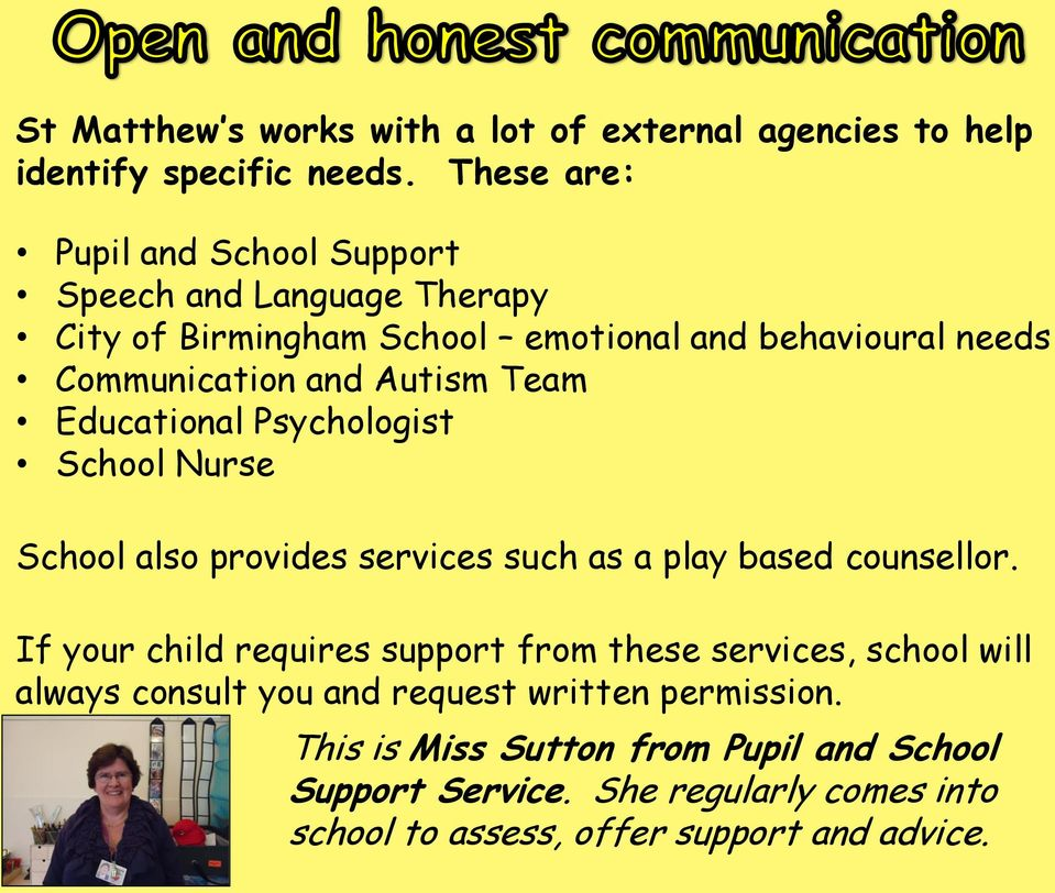 Autism Team Educational Psychologist School Nurse School also provides services such as a play based counsellor.