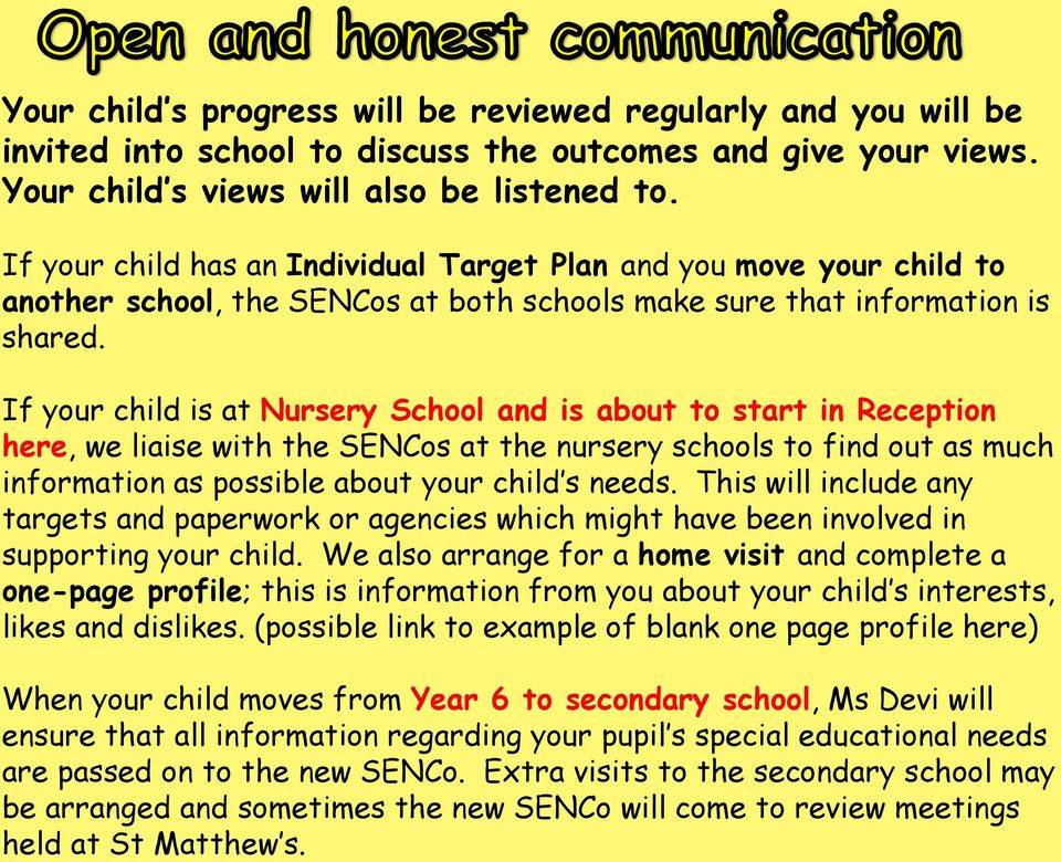If your child is at Nursery School and is about to start in Reception here, we liaise with the SENCos at the nursery schools to find out as much information as possible about your child s needs.