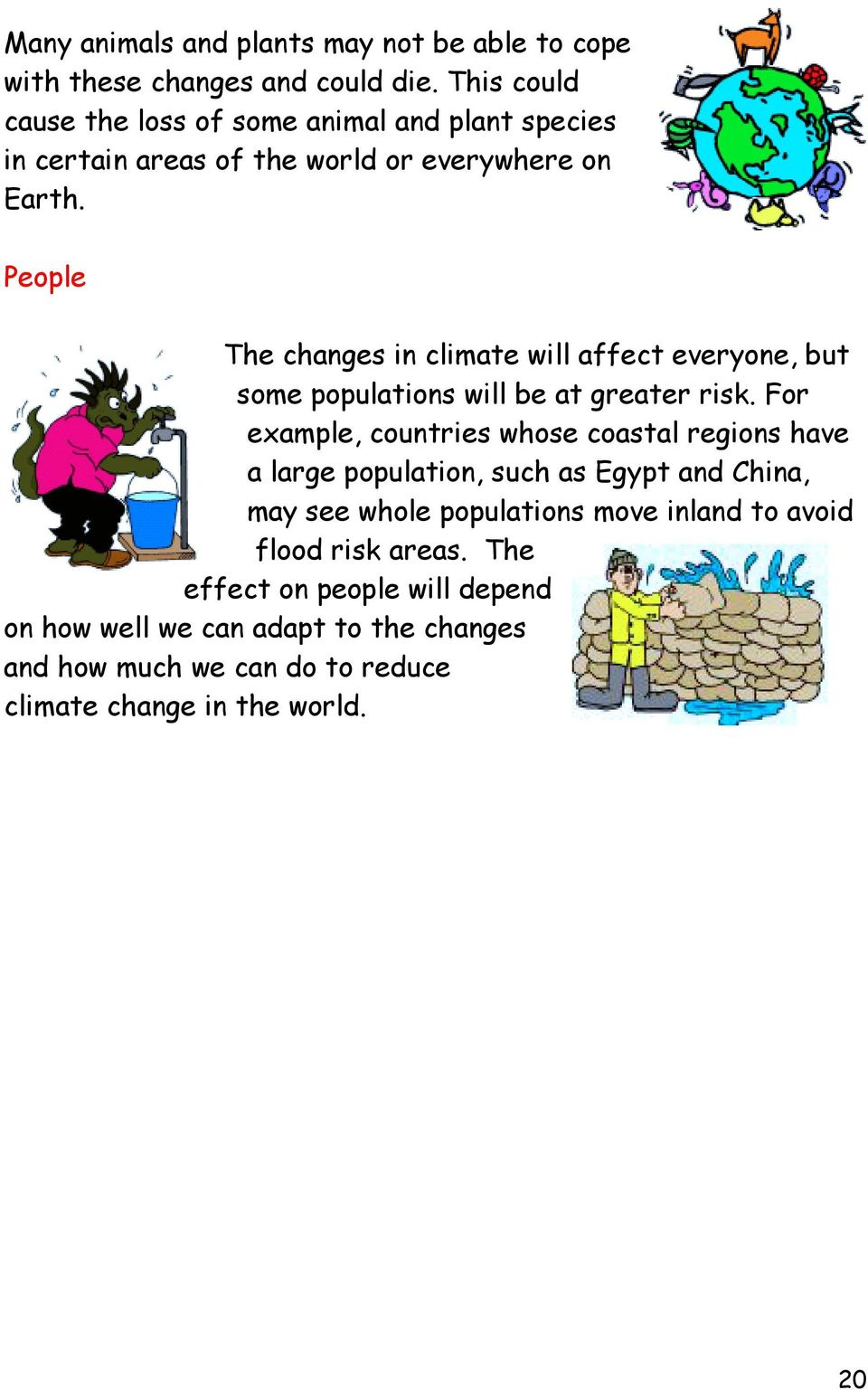 People The changes in climate will affect everyone, but some populations will be at greater risk.