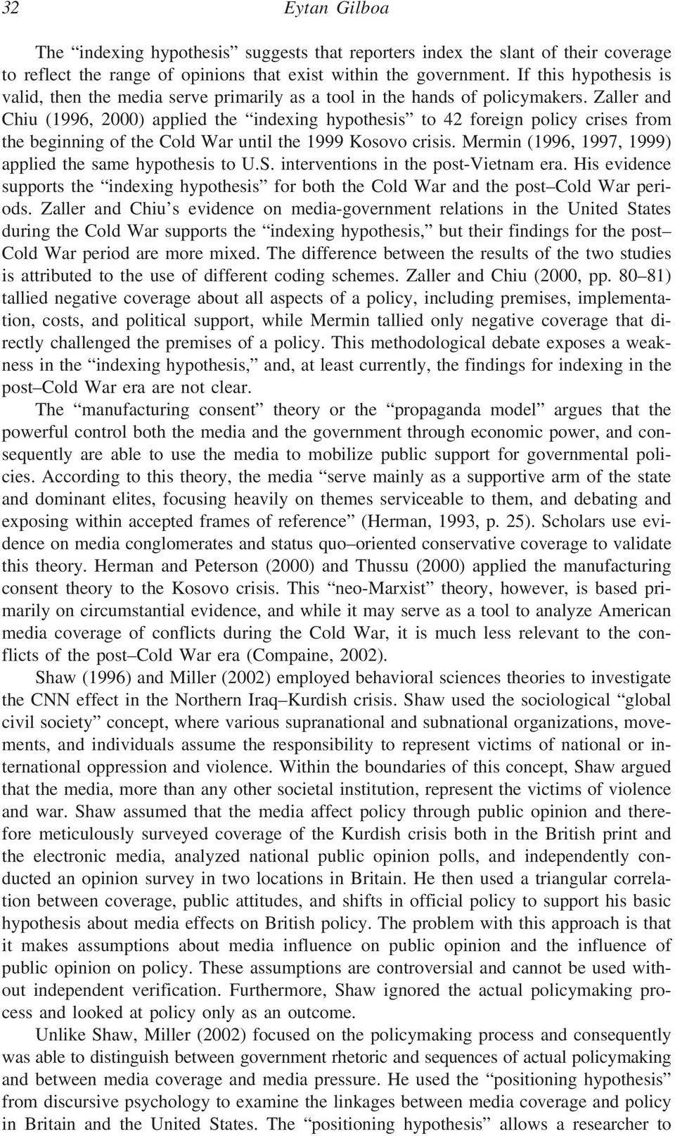 Zaller and Chiu (1996, 2000) applied the indexing hypothesis to 42 foreign policy crises from the beginning of the Cold War until the 1999 Kosovo crisis.