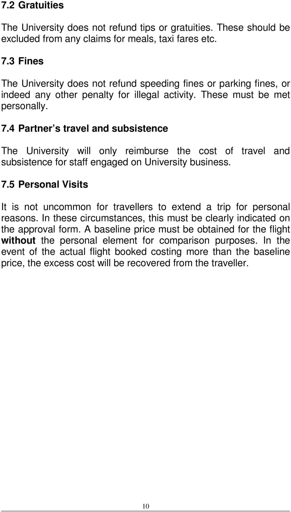 4 Partner s travel and subsistence The University will only reimburse the cost of travel and subsistence for staff engaged on University business. 7.