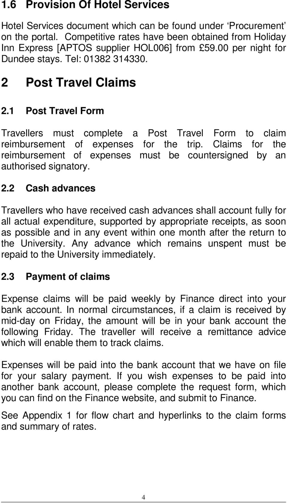 1 Post Travel Form Travellers must complete a Post Travel Form to claim reimbursement of expenses for the trip.
