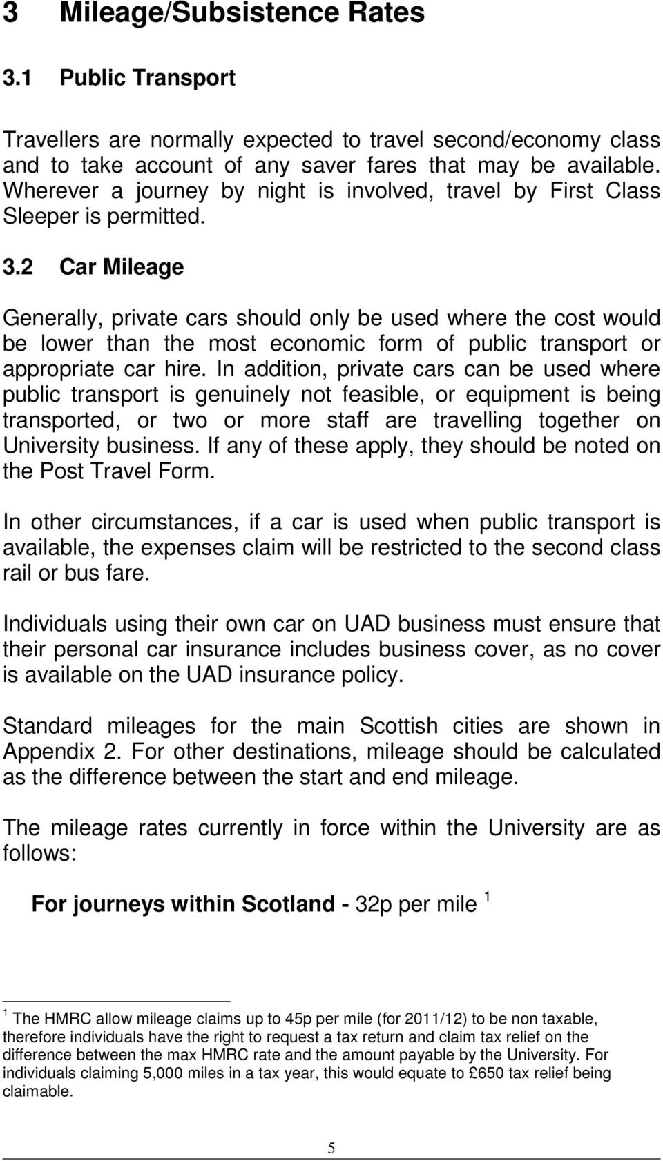 2 Car Mileage Generally, private cars should only be used where the cost would be lower than the most economic form of public transport or appropriate car hire.
